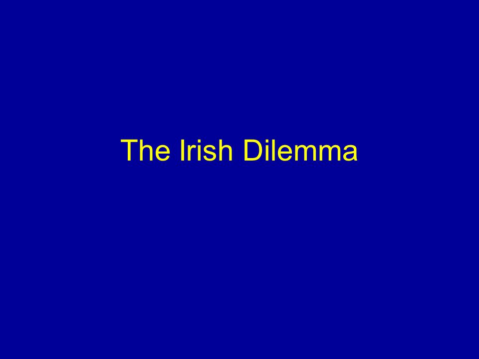 The Irish Dilemma