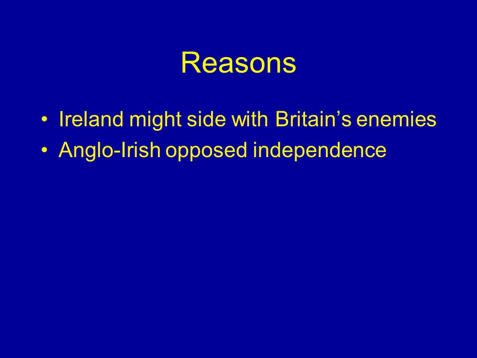 Reasons Ireland might side with Britain's enemies Anglo-Irish opposed independence