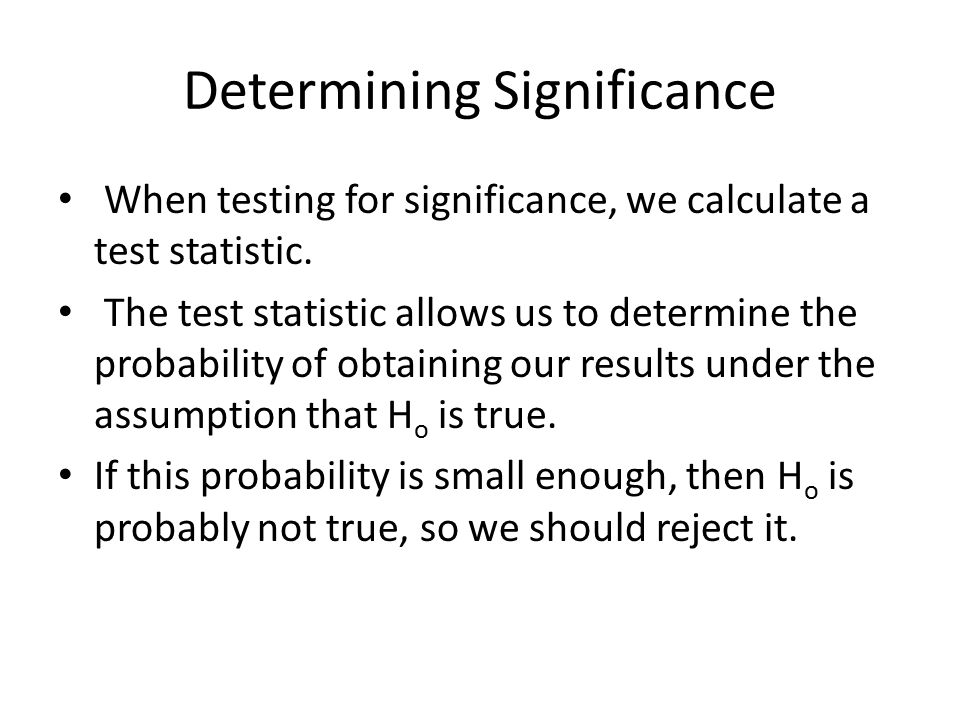 Determining Significance How strong does the evidence have to be to reject the Null.