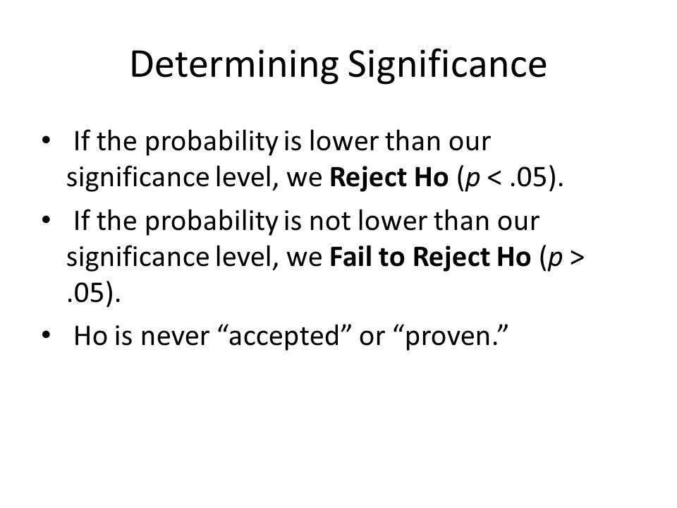 Determining Significance When testing for significance, we calculate a test statistic.