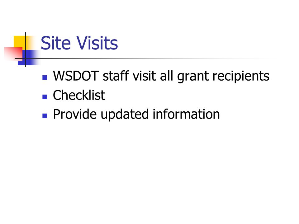 Site Visits WSDOT staff visit all grant recipients Checklist Provide updated information