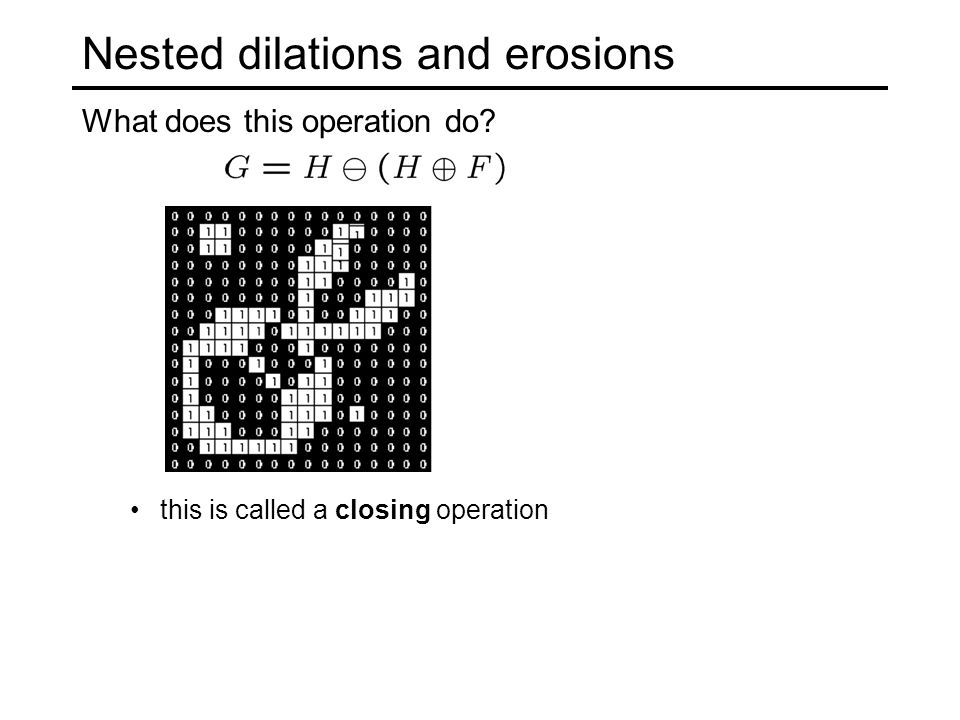 Nested dilations and erosions What does this operation do this is called a closing operation