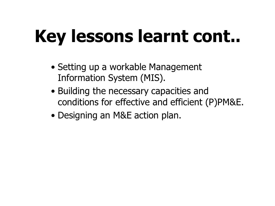 Key lessons learnt cont.. Setting up a workable Management Information System (MIS).