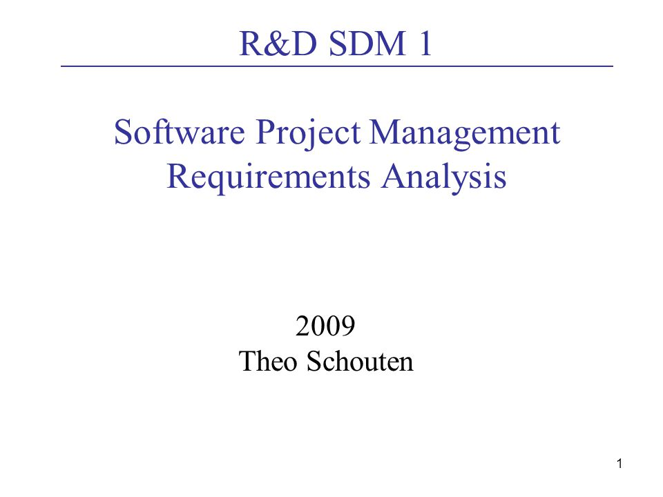 1 R&D SDM 1 Software Project Management Requirements Analysis 2009 Theo Schouten