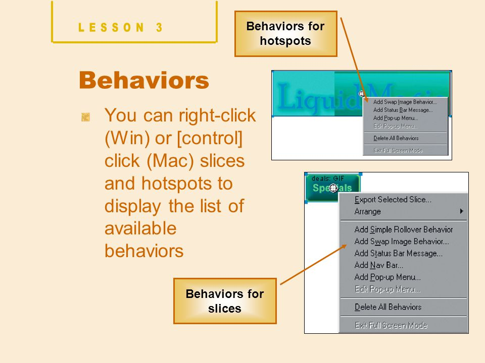 Behaviors You can right-click (Win) or [control] click (Mac) slices and hotspots to display the list of available behaviors Behaviors for hotspots Behaviors for slices