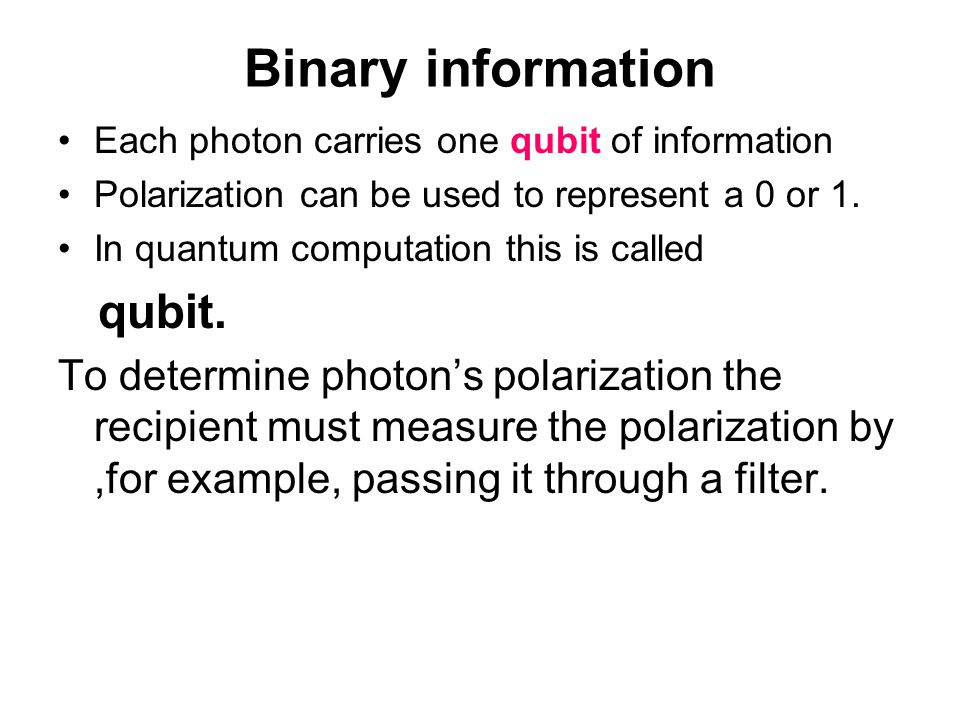 Binary information Each photon carries one qubit of information Polarization can be used to represent a 0 or 1.