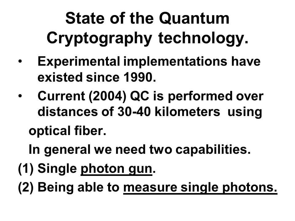 State of the Quantum Cryptography technology. Experimental implementations have existed since
