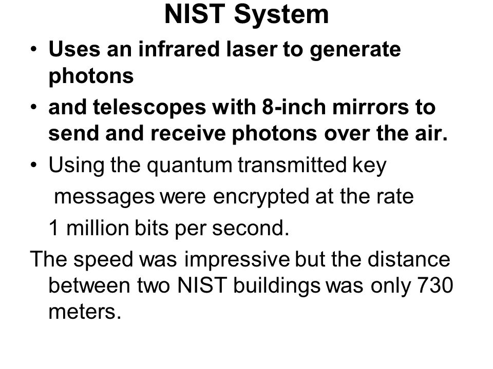 NIST System Uses an infrared laser to generate photons and telescopes with 8-inch mirrors to send and receive photons over the air.