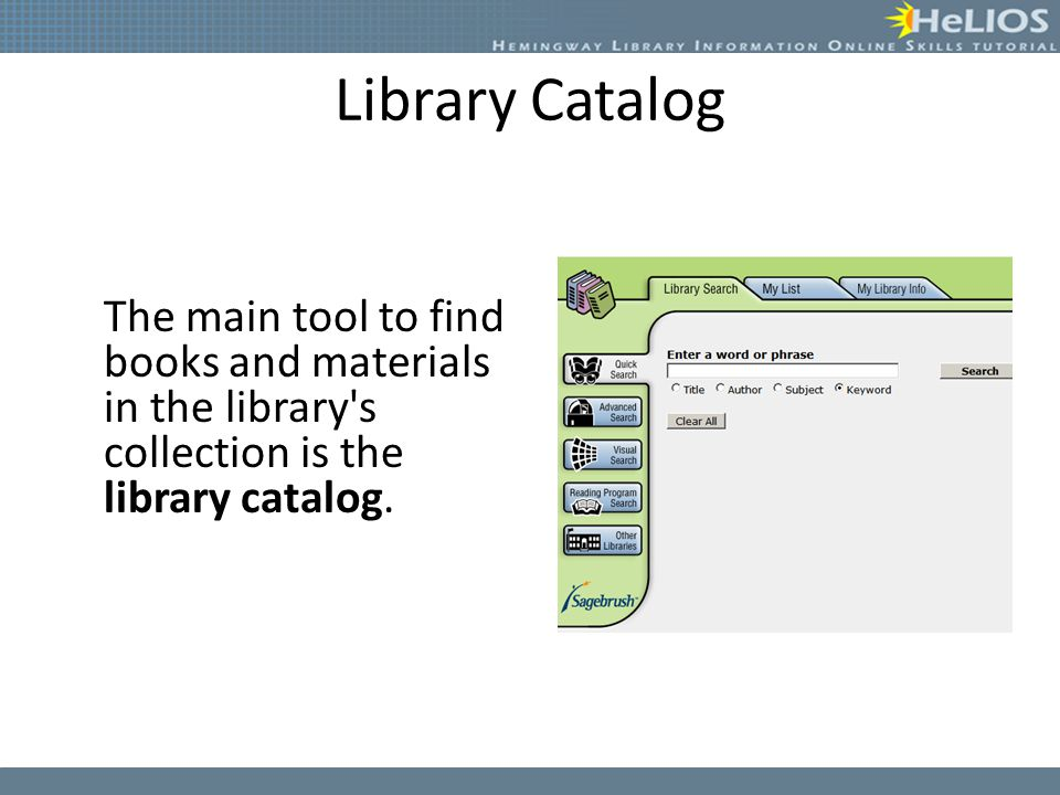 Library Catalog The main tool to find books and materials in the library s collection is the library catalog.