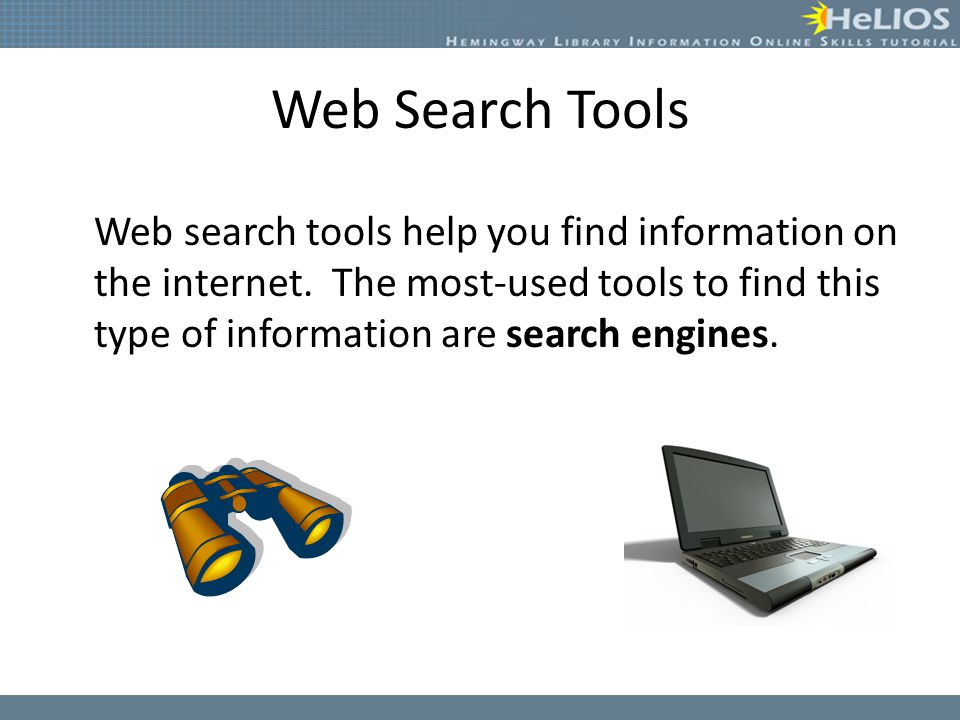Web Search Tools Web search tools help you find information on the internet.
