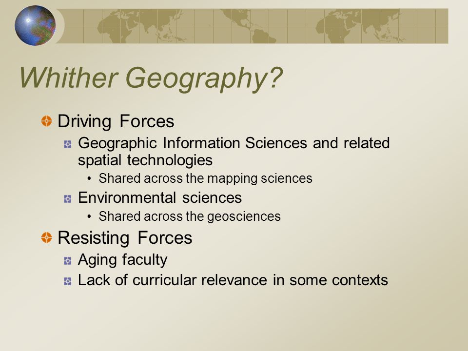 Driving Forces Geographic Information Sciences and related spatial technologies Shared across the mapping sciences Environmental sciences Shared across the geosciences Resisting Forces Aging faculty Lack of curricular relevance in some contexts