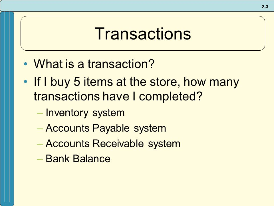 2-3 Transactions What is a transaction.
