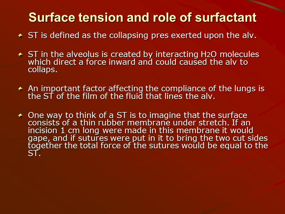 Surface tension and role of surfactant ST is defined as the collapsing pres exerted upon the alv.