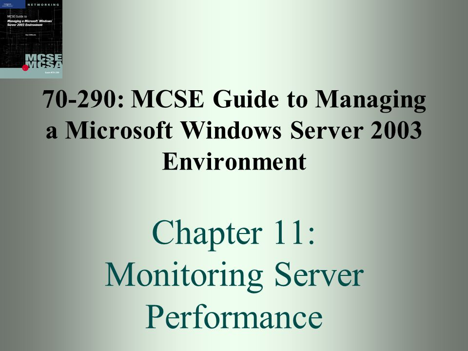 70-290: MCSE Guide to Managing a Microsoft Windows Server 2003 Environment Chapter 11: Monitoring Server Performance