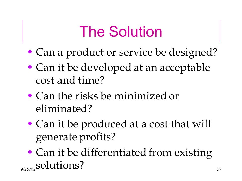 9/25/0217 The Solution Can a product or service be designed.