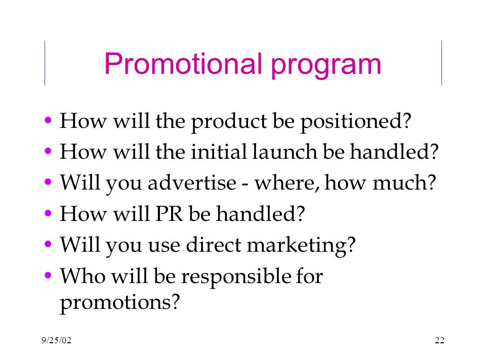 9/25/0222 Promotional program How will the product be positioned.