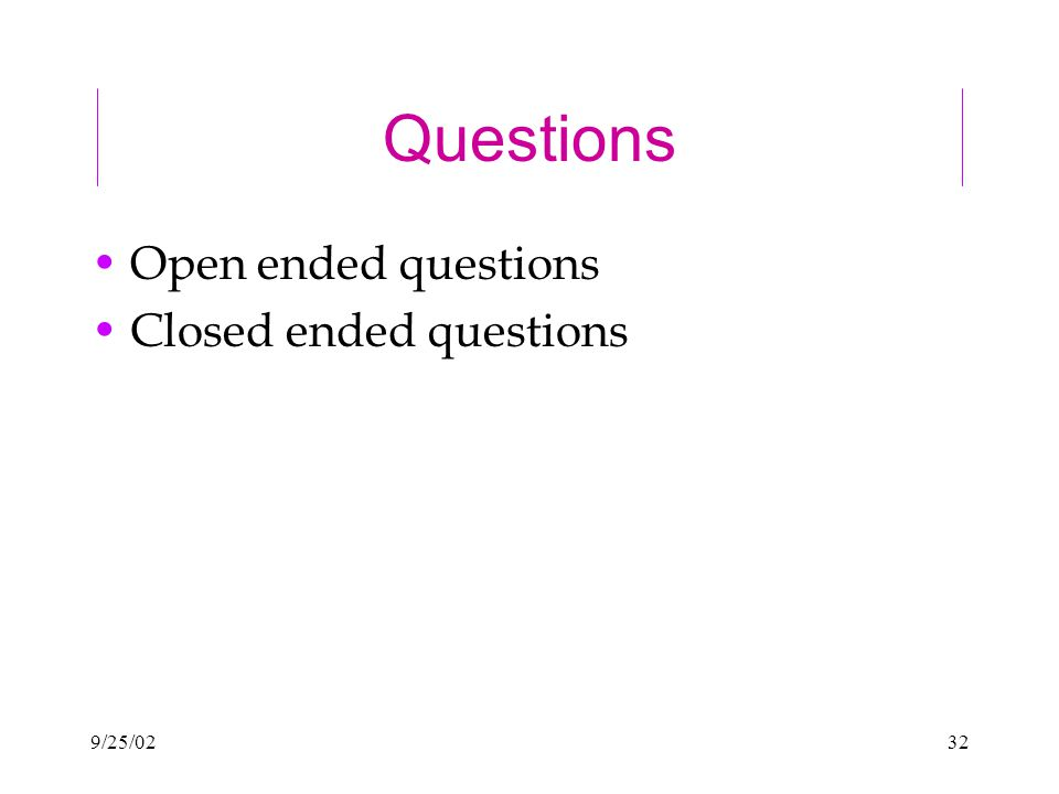 9/25/0232 Questions Open ended questions Closed ended questions