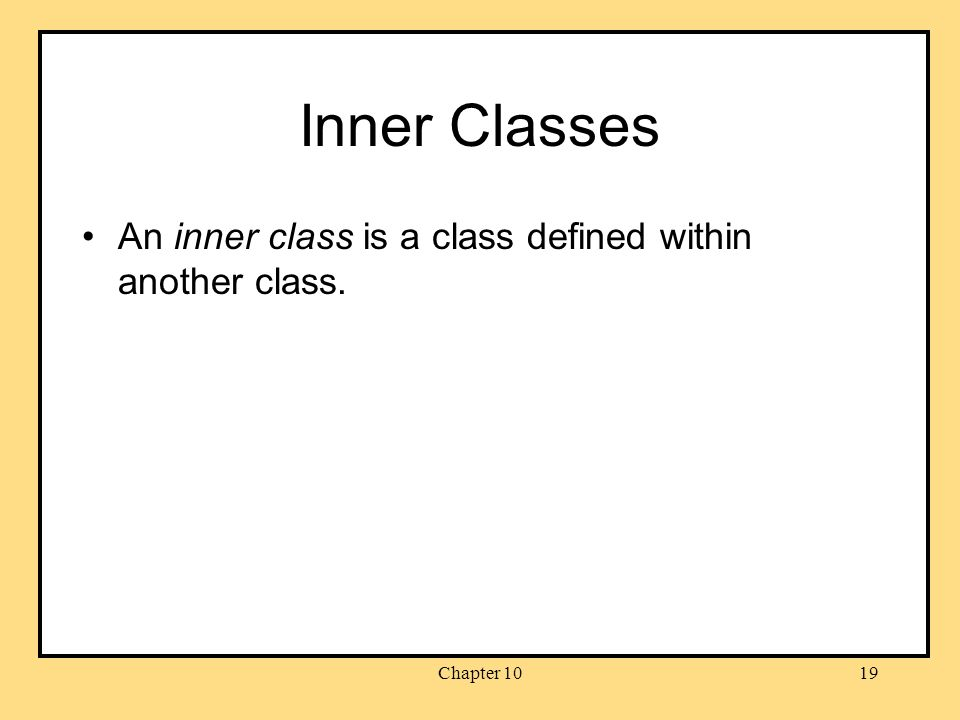 Chapter 1019 Inner Classes An inner class is a class defined within another class.