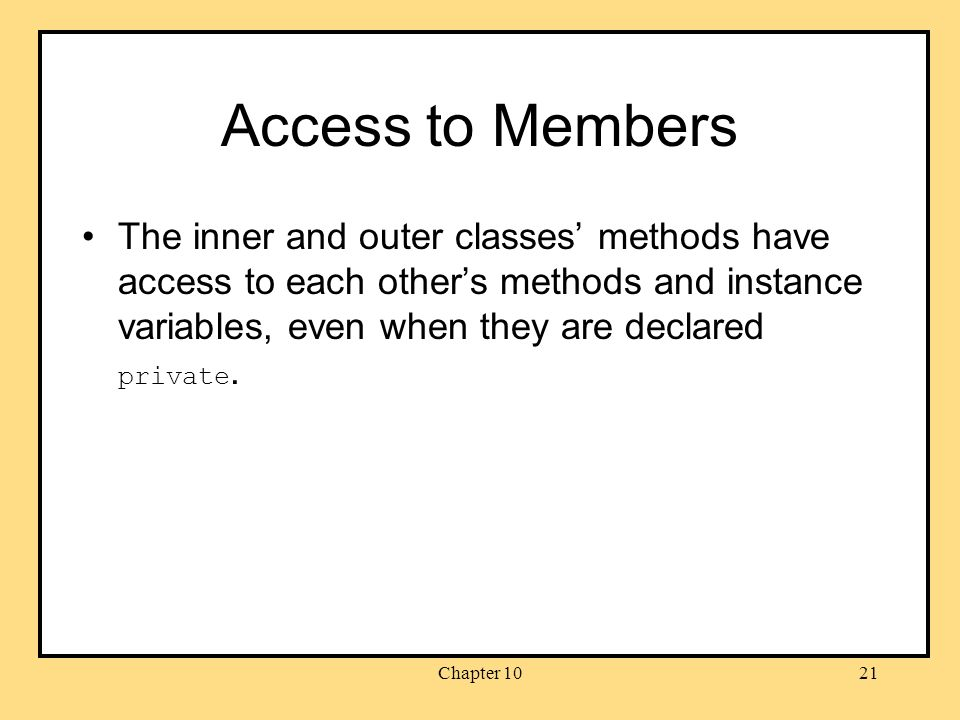 Chapter 1021 Access to Members The inner and outer classes' methods have access to each other's methods and instance variables, even when they are declared private.