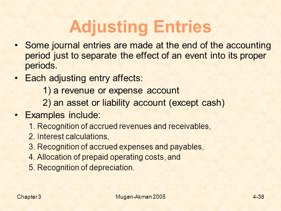 Chapter 3Mugan-Akman Adjusting Entries Some journal entries are made at the end of the accounting period just to separate the effect of an event into its proper periods.