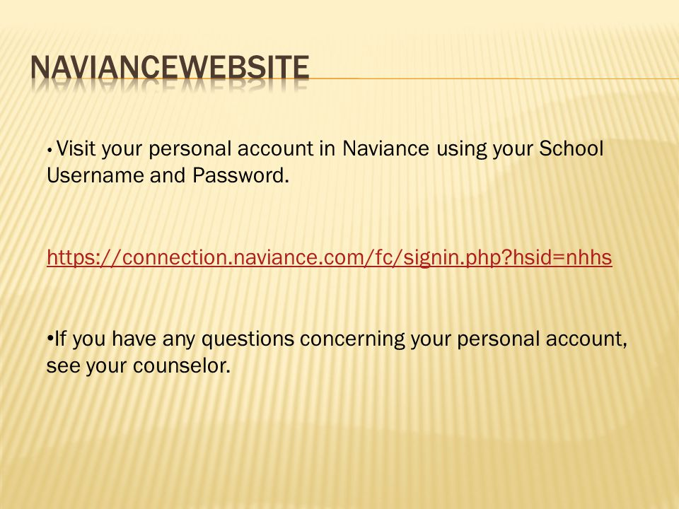 Visit your personal account in Naviance using your School Username and Password.