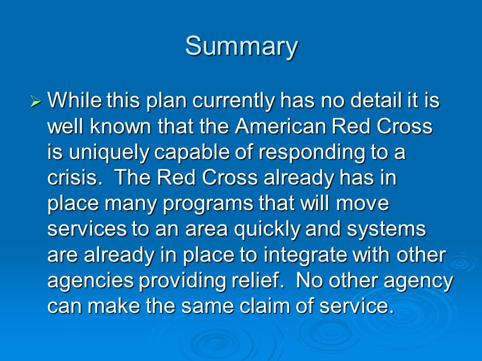 Summary  While this plan currently has no detail it is well known that the American Red Cross is uniquely capable of responding to a crisis.