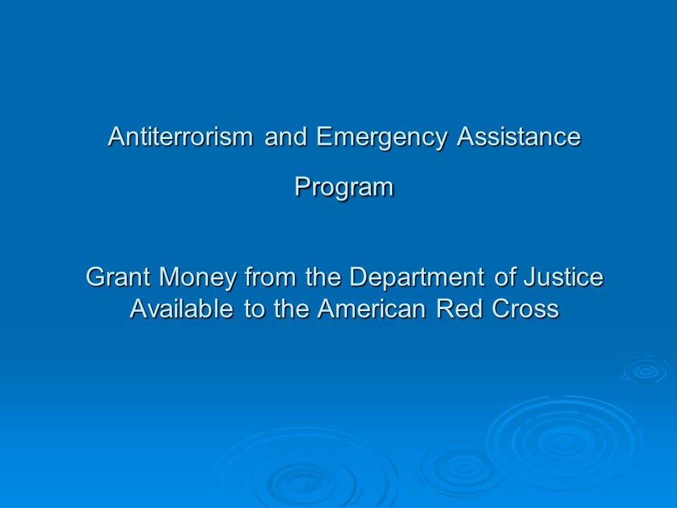 Antiterrorism and Emergency Assistance Program Grant Money from the Department of Justice Available to the American Red Cross