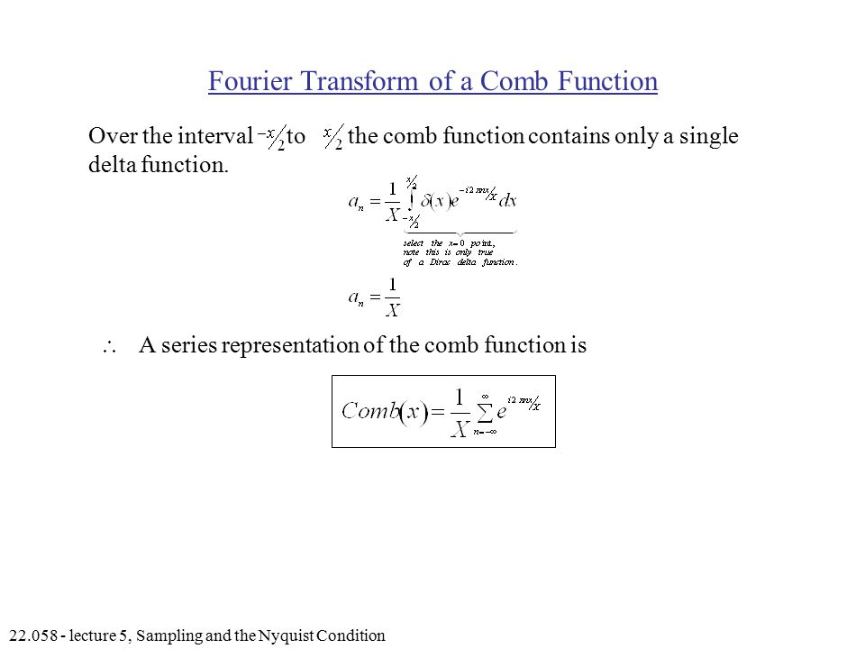 lecture 5, Sampling and the Nyquist Condition Fourier Transform of a Comb Function Over the interval to the comb function contains only a single delta function.