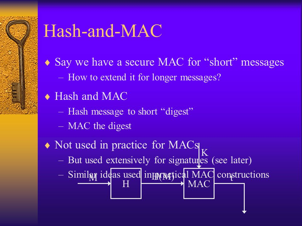 Hash-and-MAC  Say we have a secure MAC for short messages –How to extend it for longer messages.