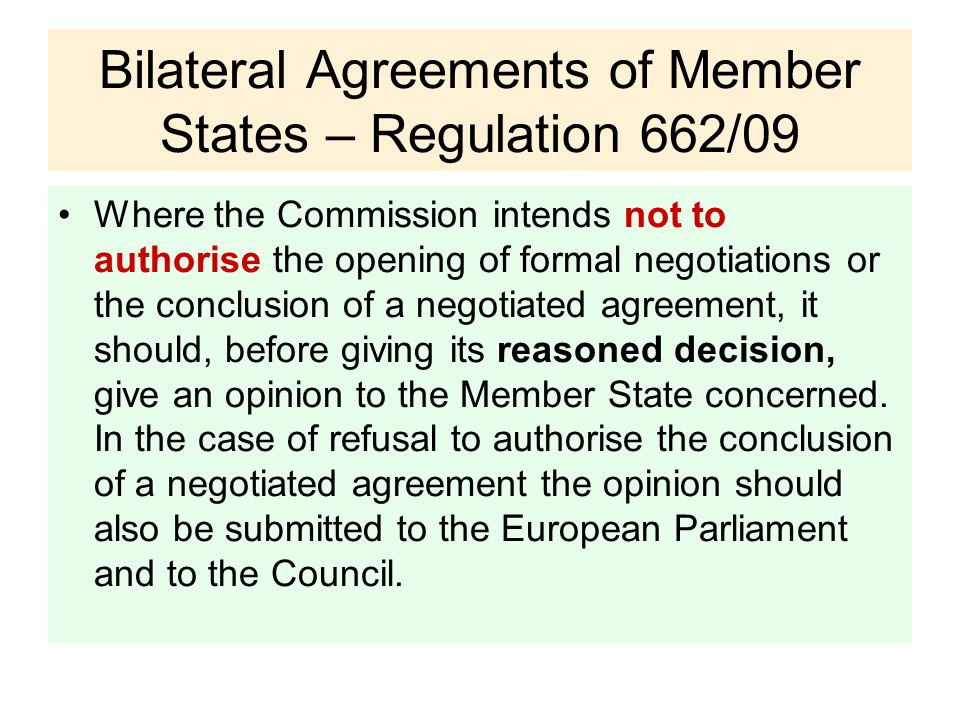 Bilateral Agreements of Member States – Regulation 662/09 Where the Commission intends not to authorise the opening of formal negotiations or the conclusion of a negotiated agreement, it should, before giving its reasoned decision, give an opinion to the Member State concerned.