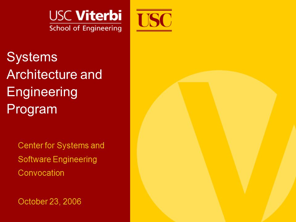 Systems Architecture and Engineering Program Center for Systems and Software Engineering Convocation October 23, 2006
