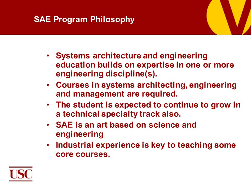 SAE Program Philosophy Systems architecture and engineering education builds on expertise in one or more engineering discipline(s).