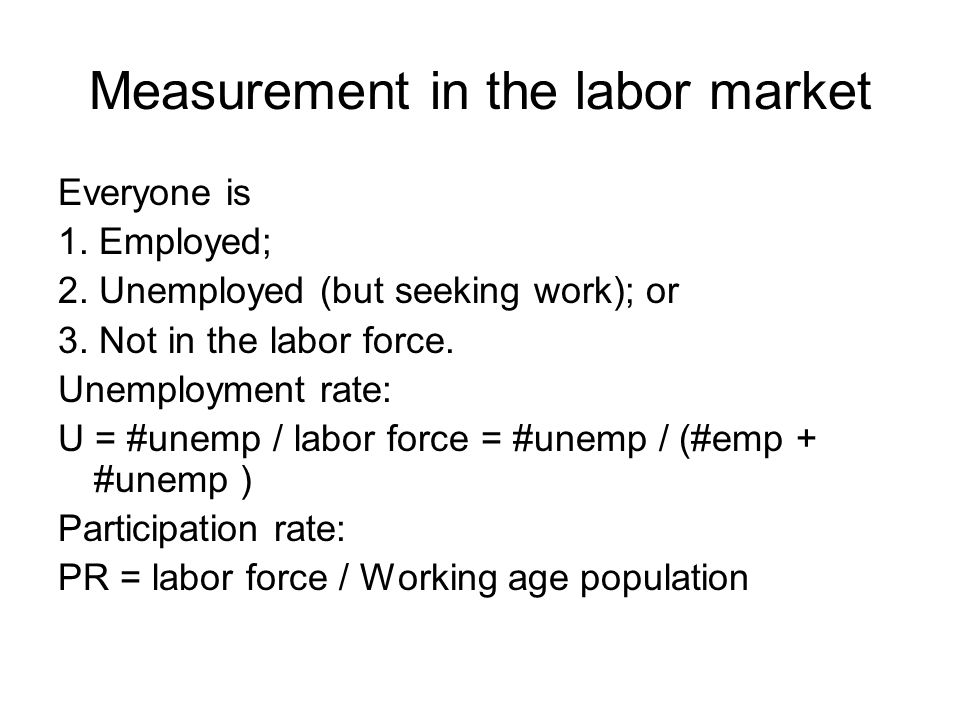 Measurement in the labor market Everyone is 1. Employed; 2.