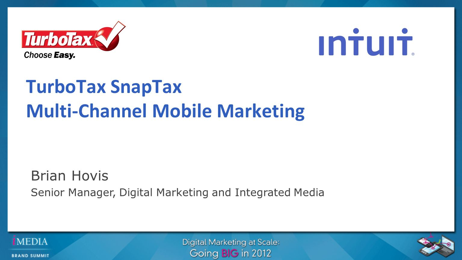 TurboTax SnapTax Multi-Channel Mobile Marketing Brian Hovis Senior Manager, Digital Marketing and Integrated Media