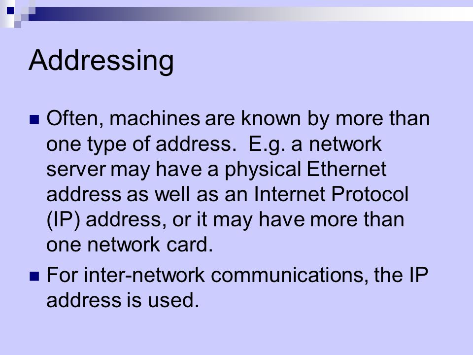 Addressing Often, machines are known by more than one type of address.