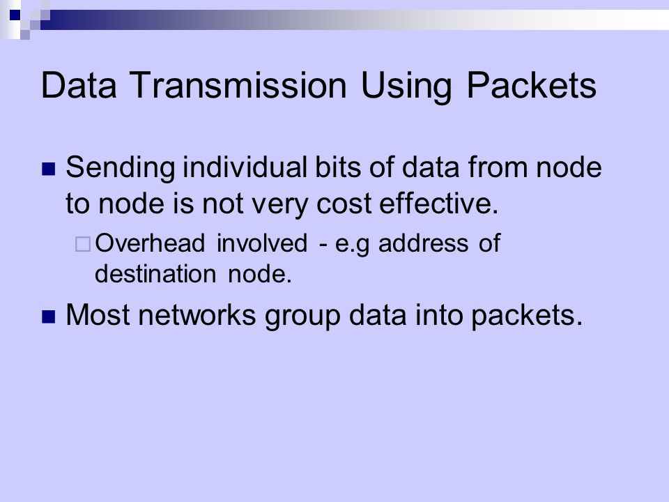 Data Transmission Using Packets Sending individual bits of data from node to node is not very cost effective.