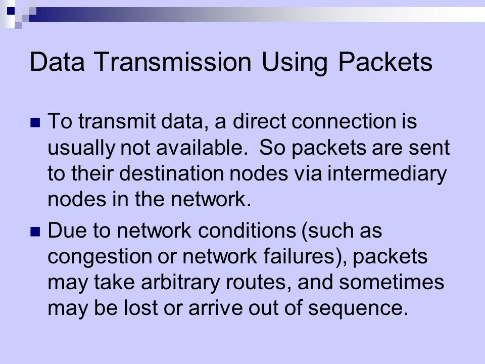 Data Transmission Using Packets To transmit data, a direct connection is usually not available.