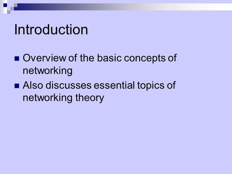 Introduction Overview of the basic concepts of networking Also discusses essential topics of networking theory