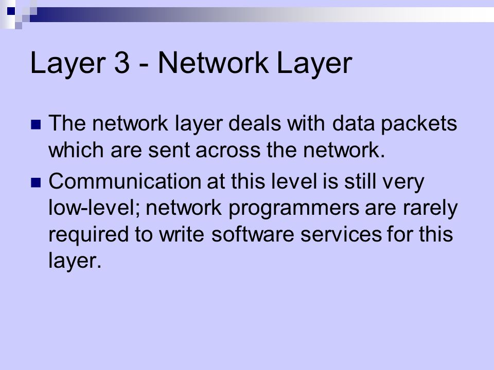 Layer 3 - Network Layer The network layer deals with data packets which are sent across the network.