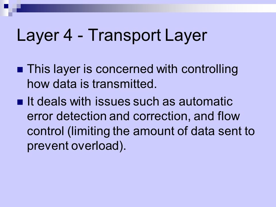 Layer 4 - Transport Layer This layer is concerned with controlling how data is transmitted.