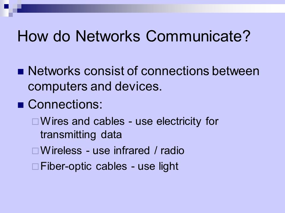 How do Networks Communicate. Networks consist of connections between computers and devices.