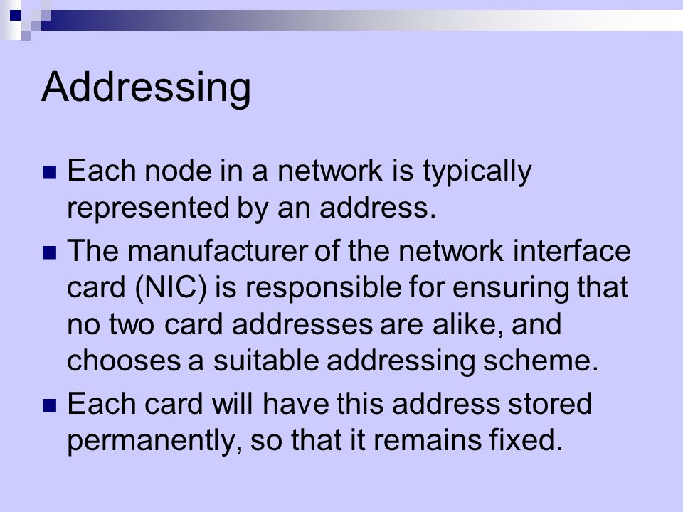 Addressing Each node in a network is typically represented by an address.