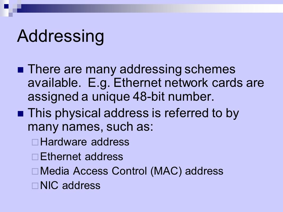 Addressing There are many addressing schemes available.