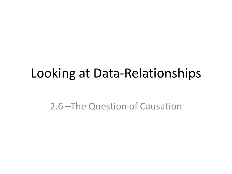 Looking at Data-Relationships 2.6 –The Question of Causation