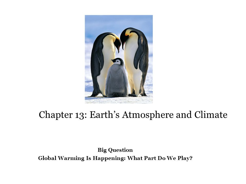 Chapter 13: Earth's Atmosphere and Climate Big Question Global Warming Is Happening: What Part Do We Play