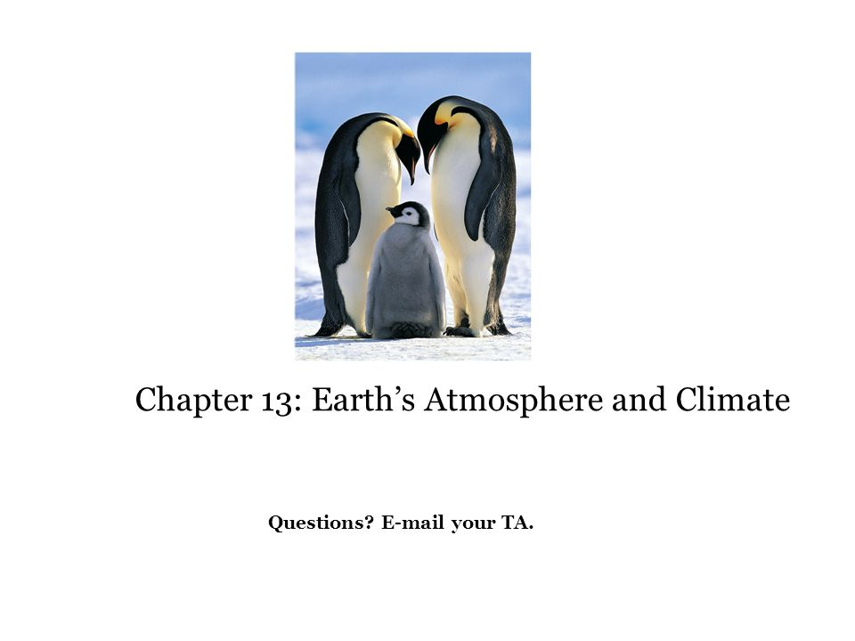 Chapter 13: Earth's Atmosphere and Climate Questions  your TA.
