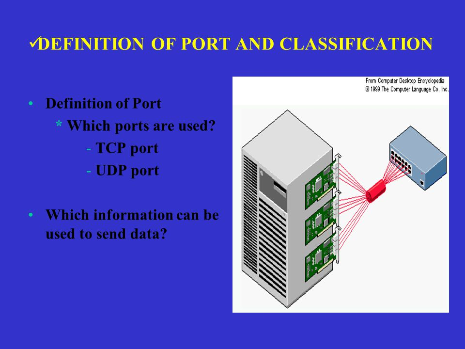 DEFINITION OF PORT AND CLASSIFICATION Definition of Port * Which ports are used.