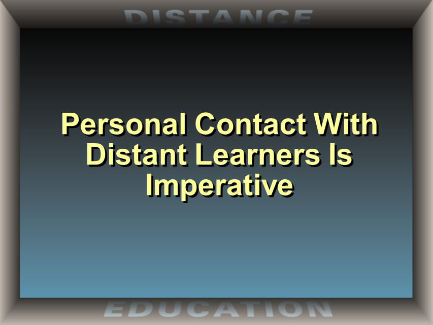 Personal Contact With Distant Learners Is Imperative