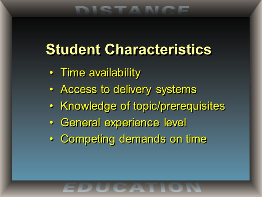 Student Characteristics Time availability Access to delivery systems Knowledge of topic/prerequisites General experience level Competing demands on time Time availability Access to delivery systems Knowledge of topic/prerequisites General experience level Competing demands on time