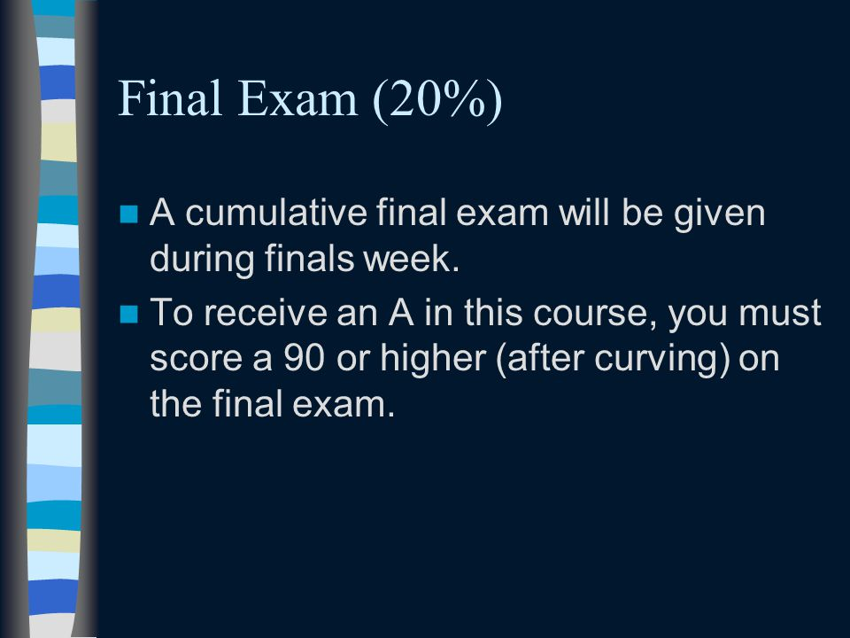 Final Exam (20%) A cumulative final exam will be given during finals week.